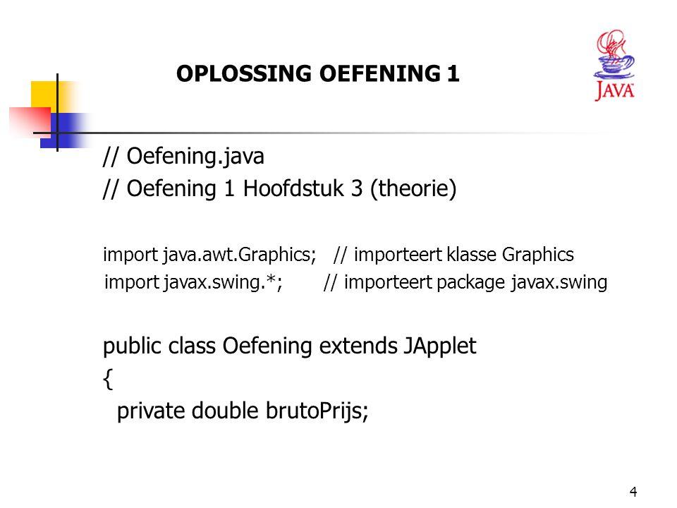 5 // initialisatie van de applet: waarden worden ingegeven public void init() { String firstNumber; String secondNumber; double nettoPrijs; int btw; // eerste getal wordt aan de gebruiker gevraagd firstNumber = JOptionPane.showInputDialog( Geef de nettoprijs ); // het tweede getal wordt aan de gebruiker gevraagd secondNumber = JOptionPane.showInputDialog( Geef de BTW );