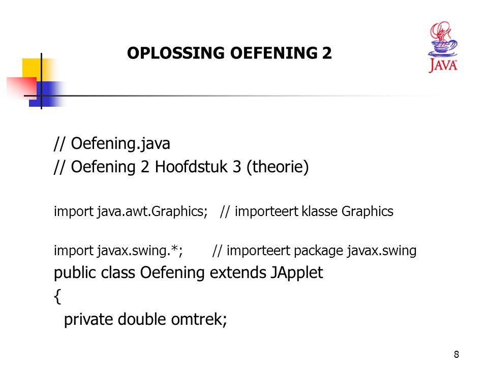 9 // initialisatie van de applet: waarden worden ingegeven public void init() { String firstNumber; double straal; // een getal wordt aan de gebruiker gevraagd firstNumber = JOptionPane.showInputDialog( Geef de straal van de cirkel ); // converteert getal van type String naar type double straal = Double.parseDouble( firstNumber ); // berekening omtrek omtrek = 2 * Math.PI * straal; }