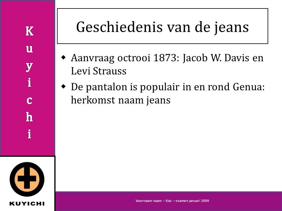 Voornaam naam – klas – examen januari 2009 Geschiedenis van de jeans  Aanvraag octrooi 1873: Jacob W.