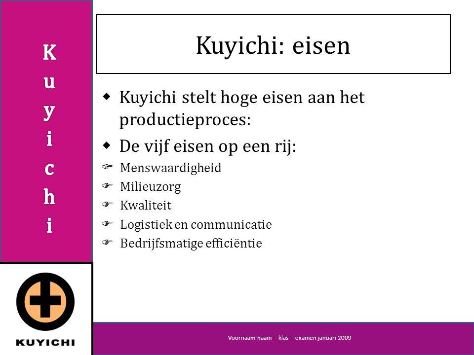 Kuyichi: eisen  Kuyichi stelt hoge eisen aan het productieproces:  De vijf eisen op een rij:  Menswaardigheid  Milieuzorg  Kwaliteit  Logistiek en communicatie  Bedrijfsmatige efficiëntie