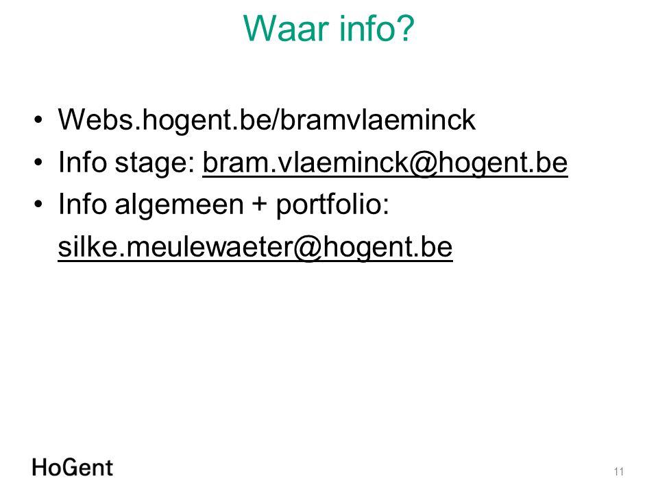 Waar info? Webs.hogent.be/bramvlaeminck Info stage: bram.vlaeminck@hogent.bebram.vlaeminck@hogent.be Info algemeen + portfolio: silke.meulewaeter@hoge