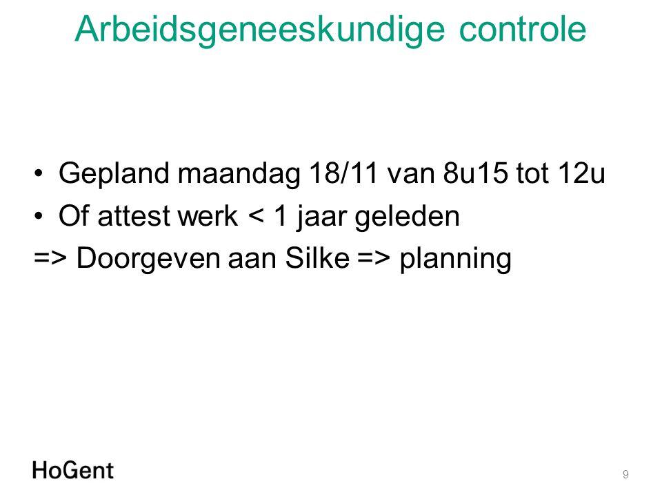 Arbeidsgeneeskundige controle Gepland maandag 18/11 van 8u15 tot 12u Of attest werk < 1 jaar geleden => Doorgeven aan Silke => planning 9