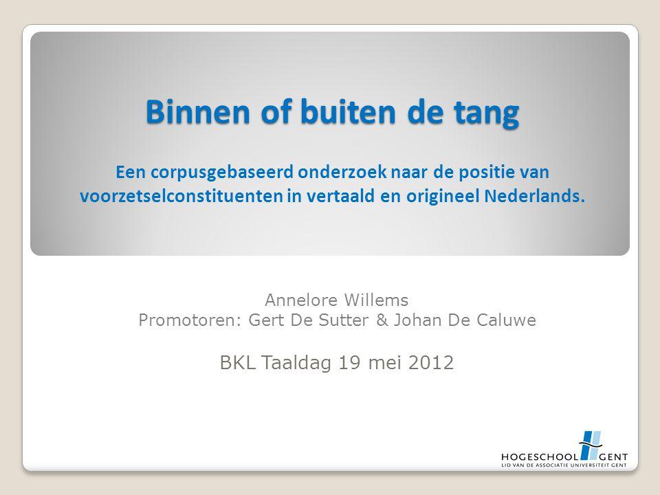 Binnen of buiten de tang Binnen of buiten de tang Een corpusgebaseerd onderzoek naar de positie van voorzetselconstituenten in vertaald en origineel Nederlands.
