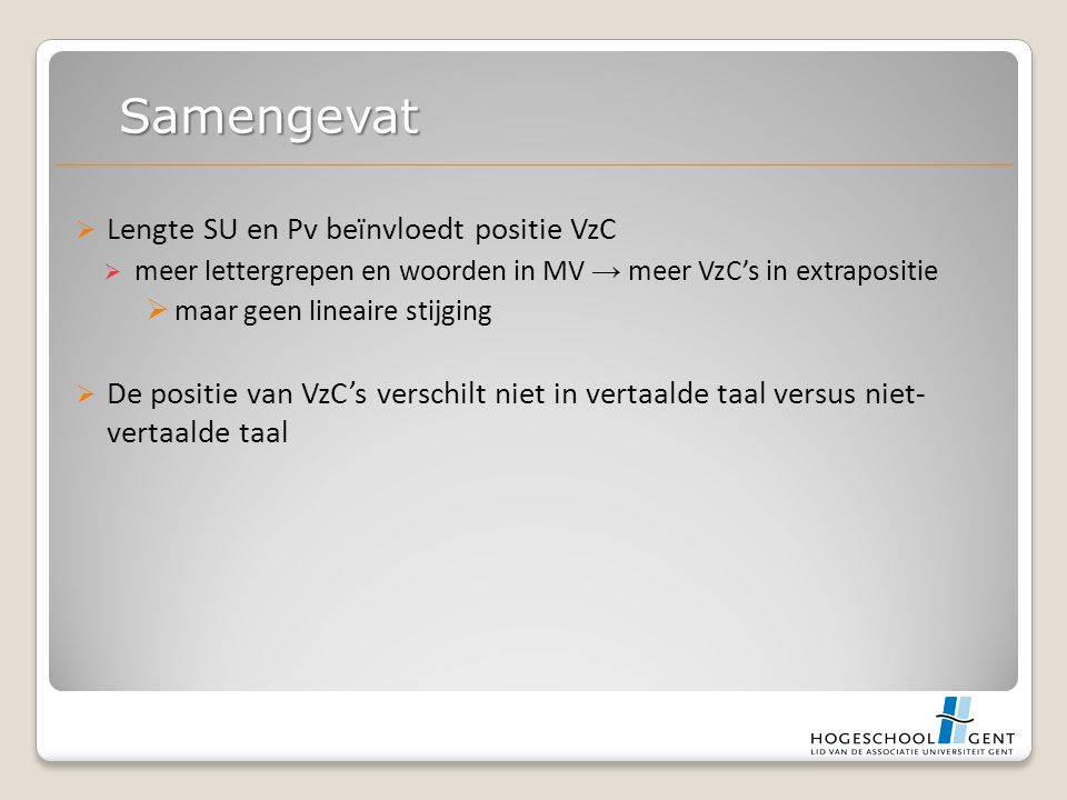  Lengte SU en Pv beïnvloedt positie VzC  meer lettergrepen en woorden in MV → meer VzC's in extrapositie  maar geen lineaire stijging  De positie van VzC's verschilt niet in vertaalde taal versus niet- vertaalde taal Samengevat