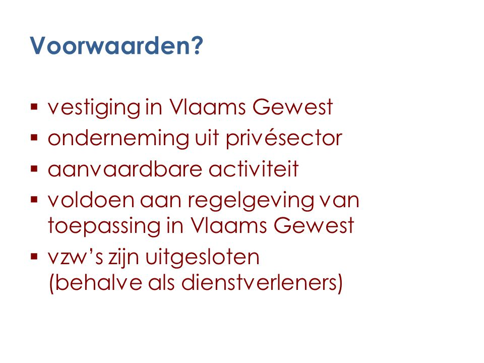 Voorwaarden?  vestiging in Vlaams Gewest  onderneming uit privésector  aanvaardbare activiteit  voldoen aan regelgeving van toepassing in Vlaams G