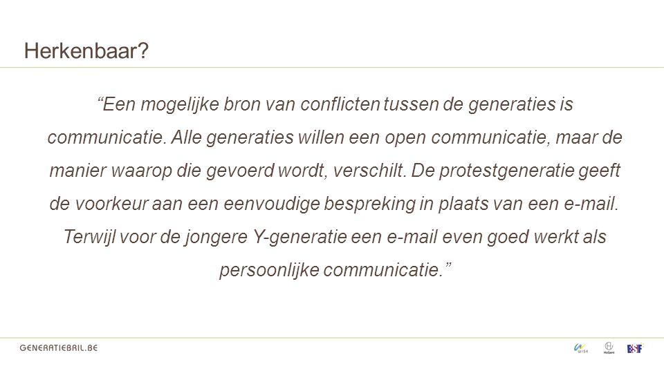 """""""Een mogelijke bron van conflicten tussen de generaties is communicatie. Alle generaties willen een open communicatie, maar de manier waarop die gevoe"""