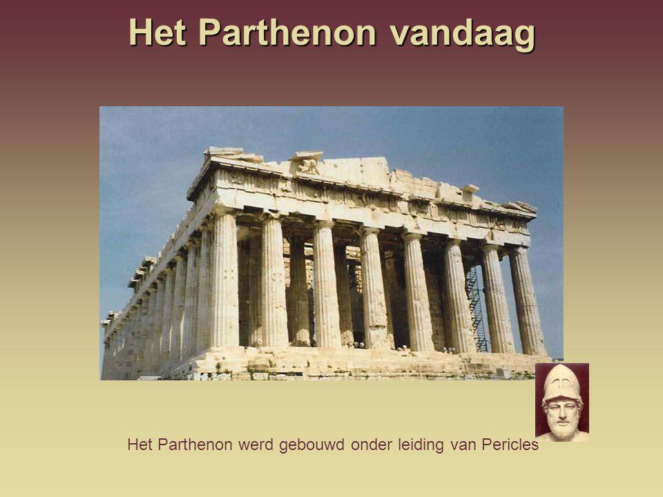 Het Parthenon vandaag Het Parthenon werd gebouwd onder leiding van Pericles