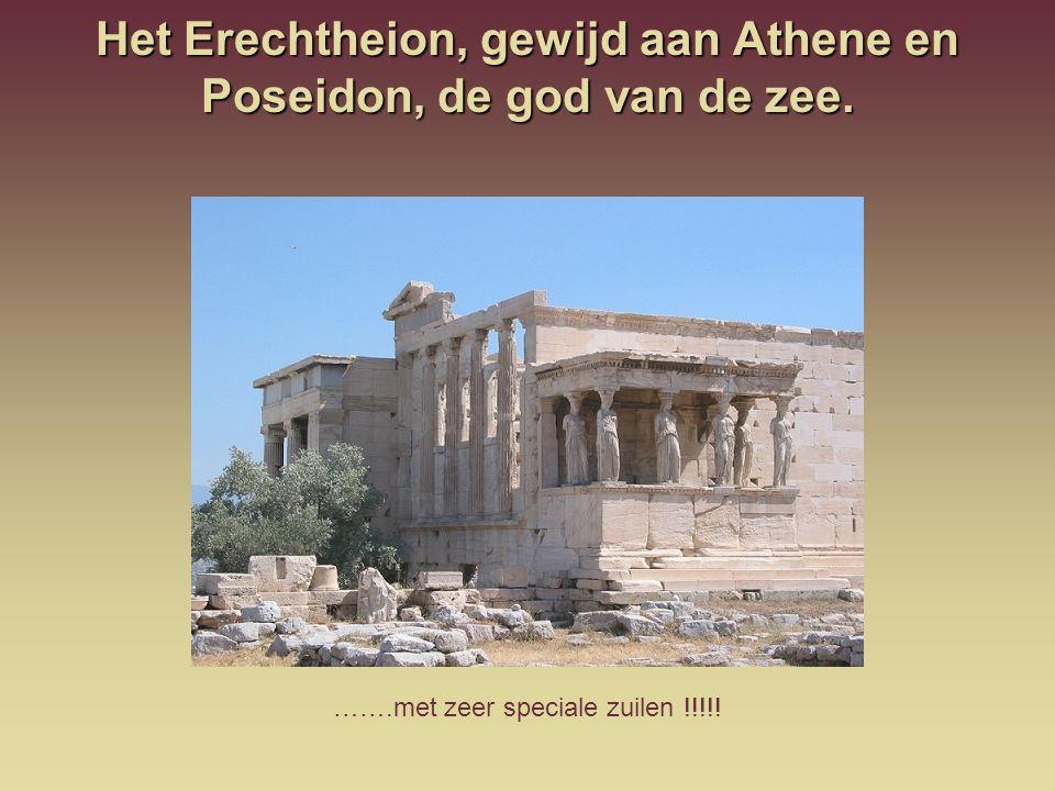 Het Erechtheion, gewijd aan Athene en Poseidon, de god van de zee. …….met zeer speciale zuilen !!!!!