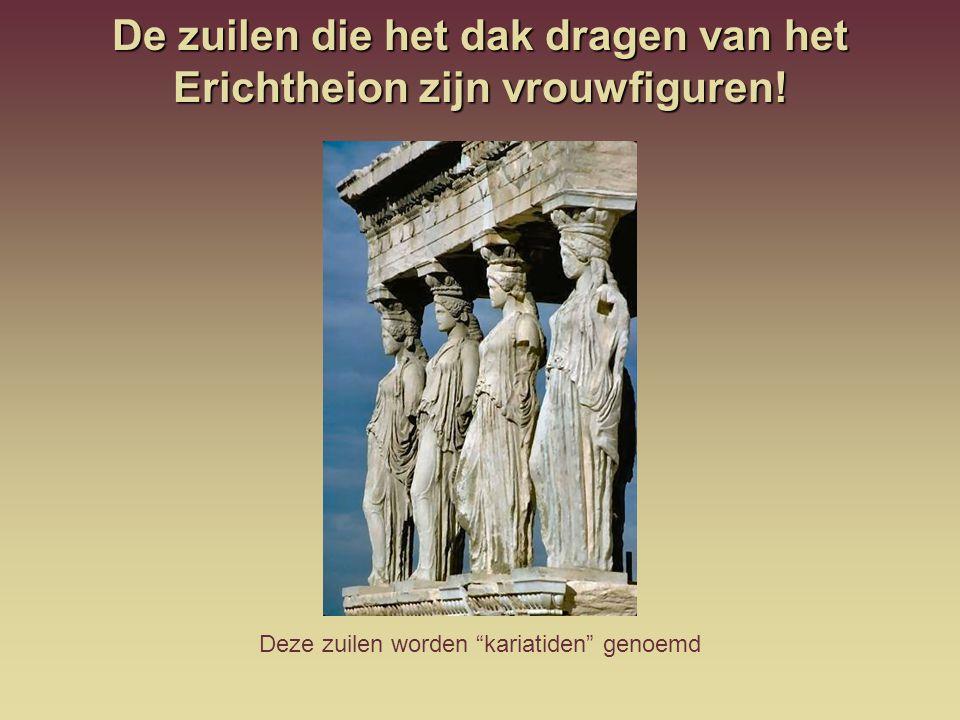 """De zuilen die het dak dragen van het Erichtheion zijn vrouwfiguren! Deze zuilen worden """"kariatiden"""" genoemd"""