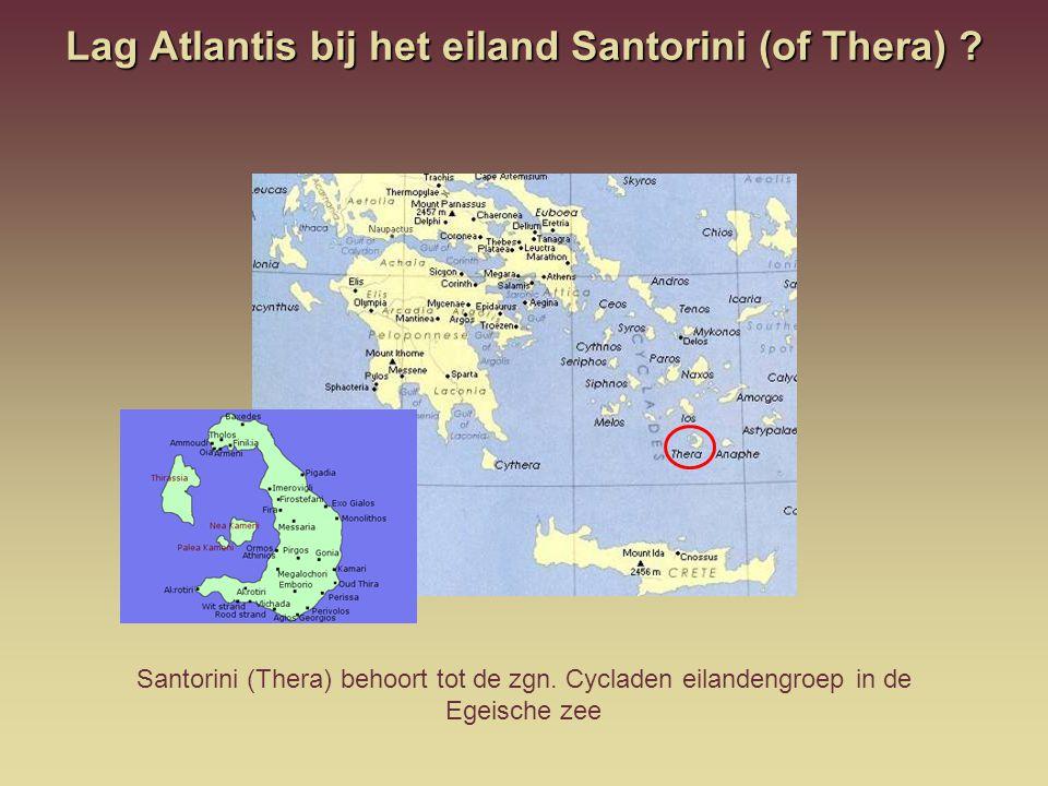 Lag Atlantis bij het eiland Santorini (of Thera) ? Santorini (Thera) behoort tot de zgn. Cycladen eilandengroep in de Egeische zee