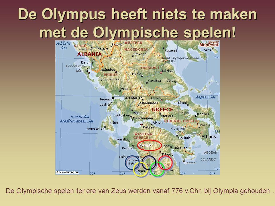 De Olympus heeft niets te maken met de Olympische spelen! De Olympische spelen ter ere van Zeus werden vanaf 776 v.Chr. bij Olympia gehouden.