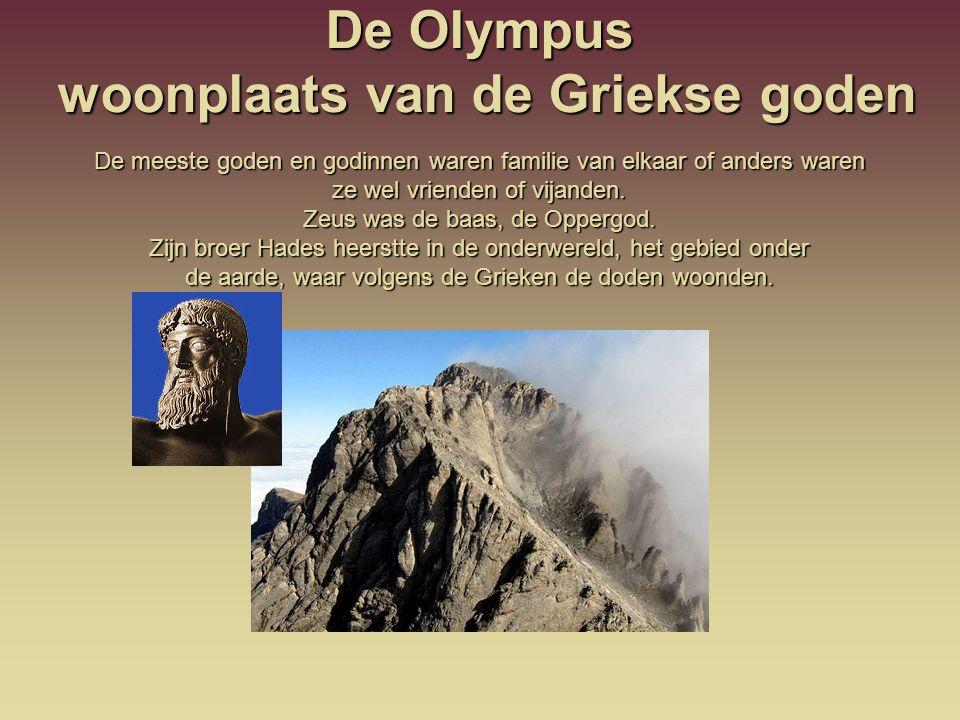 De Olympus woonplaats van de Griekse goden De meeste goden en godinnen waren familie van elkaar of anders waren ze wel vrienden of vijanden. Zeus was
