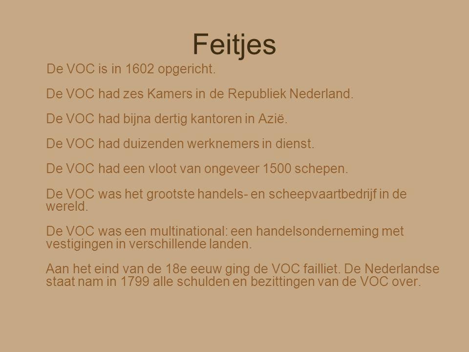 Feitjes De VOC is in 1602 opgericht. De VOC had zes Kamers in de Republiek Nederland. De VOC had bijna dertig kantoren in Azië. De VOC had duizenden w