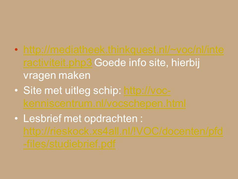 http://mediatheek.thinkquest.nl/~voc/nl/inte ractiviteit.php3 Goede info site, hierbij vragen makenhttp://mediatheek.thinkquest.nl/~voc/nl/inte ractiv