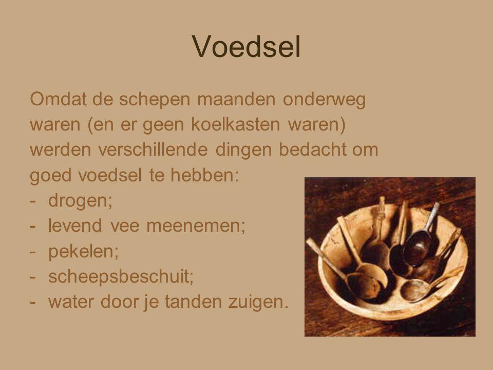 Voedsel Omdat de schepen maanden onderweg waren (en er geen koelkasten waren) werden verschillende dingen bedacht om goed voedsel te hebben: -drogen;