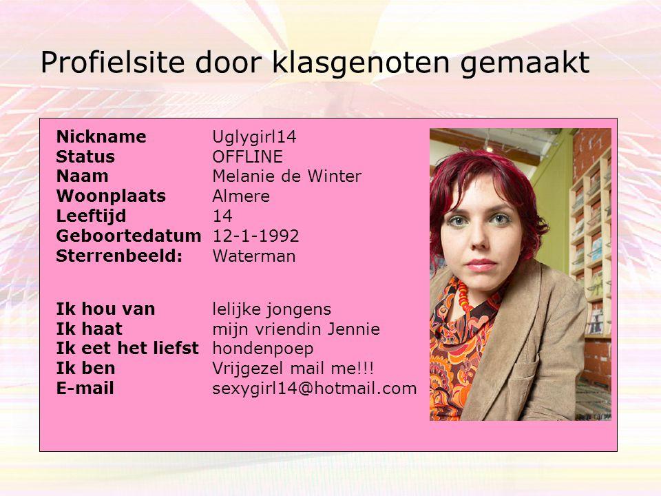 Profielsite door klasgenoten gemaakt Verkiezing lelijkste meisje van de wereld: Nickname Status Naam Woonplaats Leeftijd Geboortedatum Sterrenbeeld: U