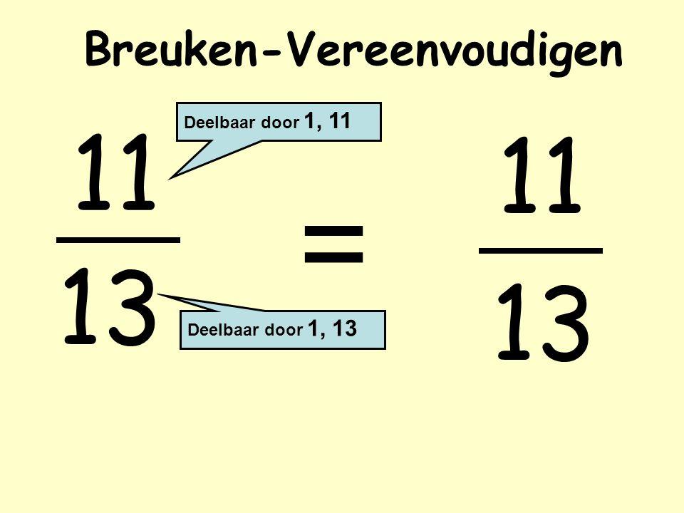 Breuken-Vereenvoudigen 11 = Deelbaar door 1, 11 Deelbaar door 1, 13 11 13