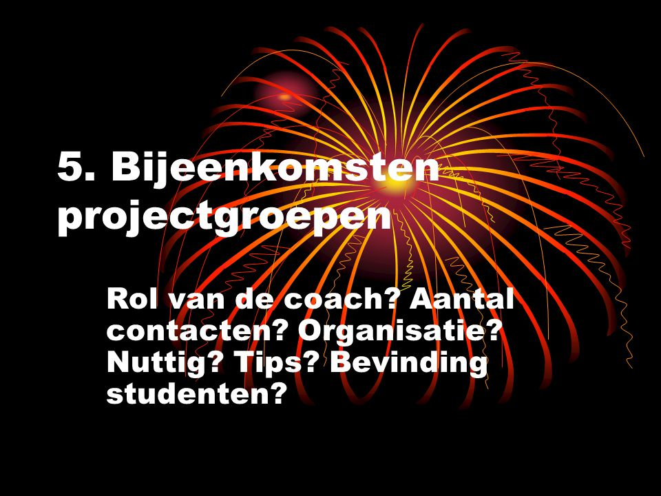 5. Bijeenkomsten projectgroepen Rol van de coach.