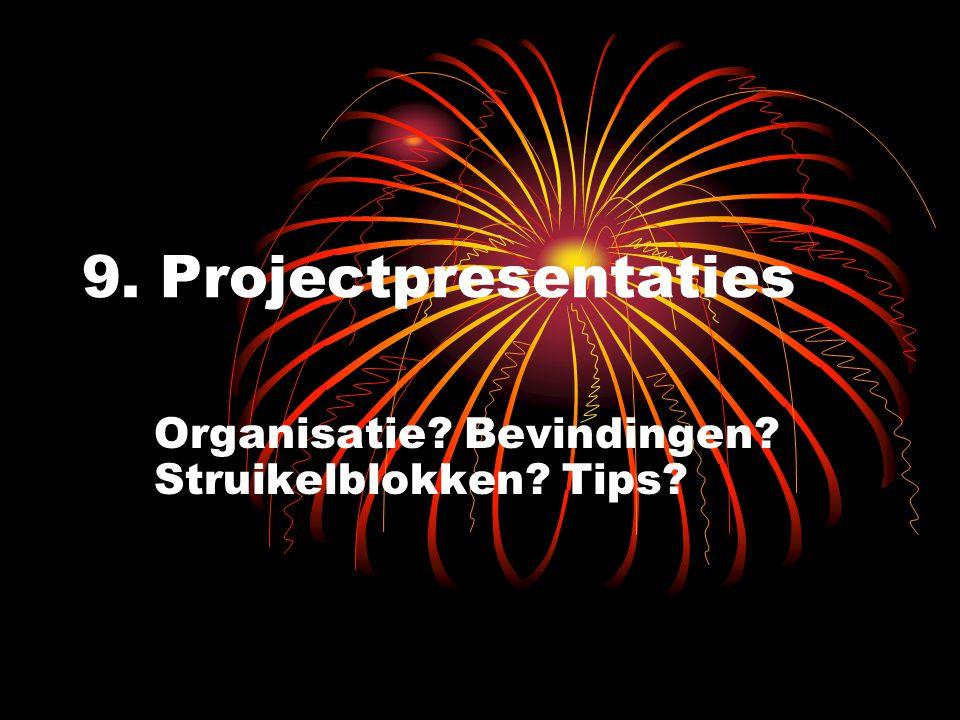 9. Projectpresentaties Organisatie? Bevindingen? Struikelblokken? Tips?