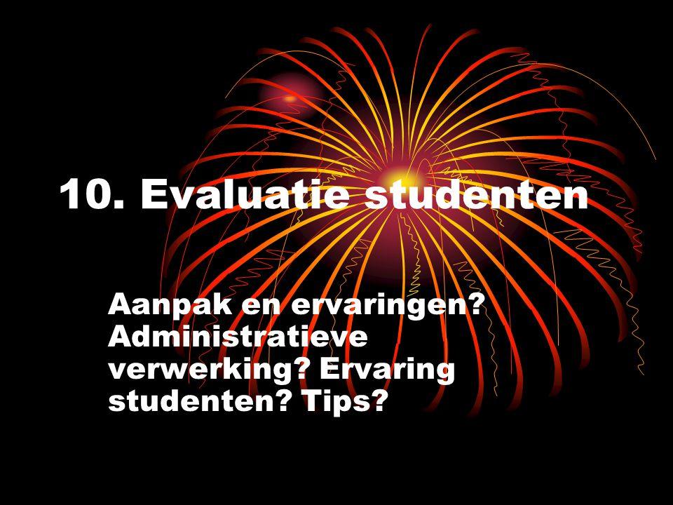 10. Evaluatie studenten Aanpak en ervaringen? Administratieve verwerking? Ervaring studenten? Tips?