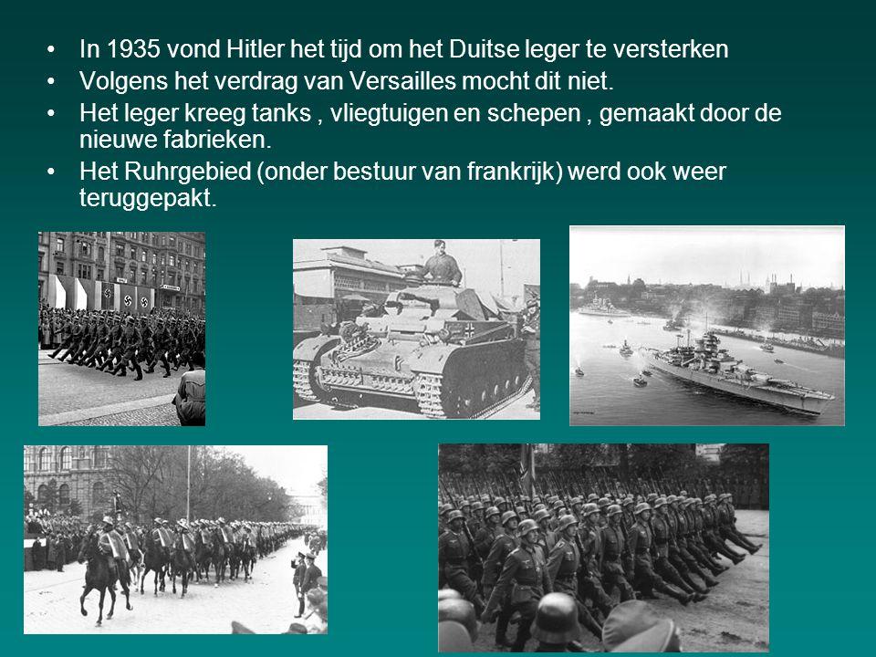 In 1935 vond Hitler het tijd om het Duitse leger te versterken Volgens het verdrag van Versailles mocht dit niet.