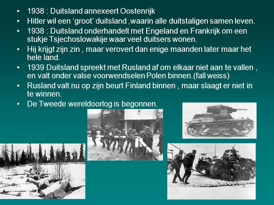 1938 : Duitsland annexeert Oostenrijk Hitler wil een 'groot' duitsland,waarin alle duitstaligen samen leven.