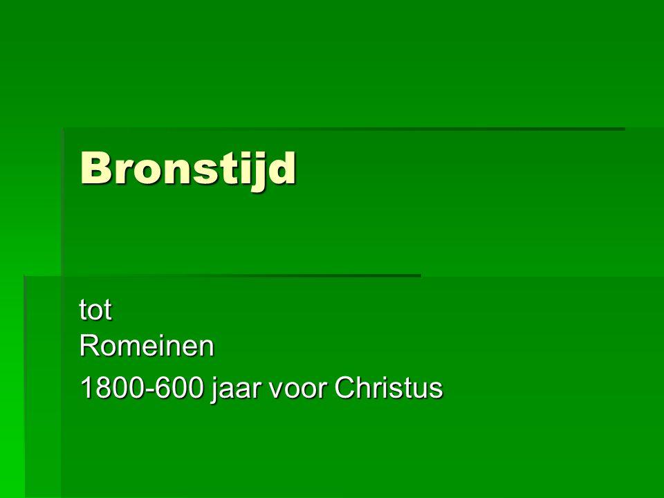 Bronstijd tot Romeinen 1800-600 jaar voor Christus