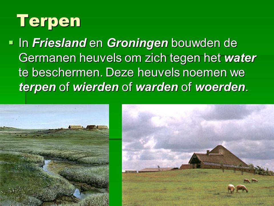 Terpen  In Friesland en Groningen bouwden de Germanen heuvels om zich tegen het water te beschermen. Deze heuvels noemen we terpen of wierden of ward