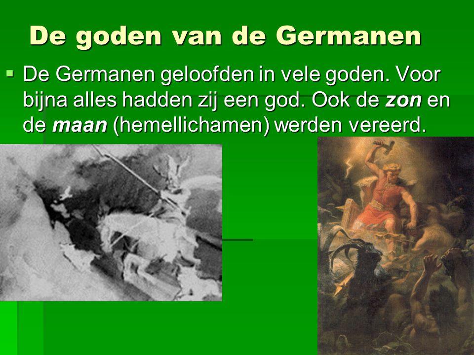 De goden van de Germanen  De Germanen geloofden in vele goden. Voor bijna alles hadden zij een god. Ook de zon en de maan (hemellichamen) werden vere