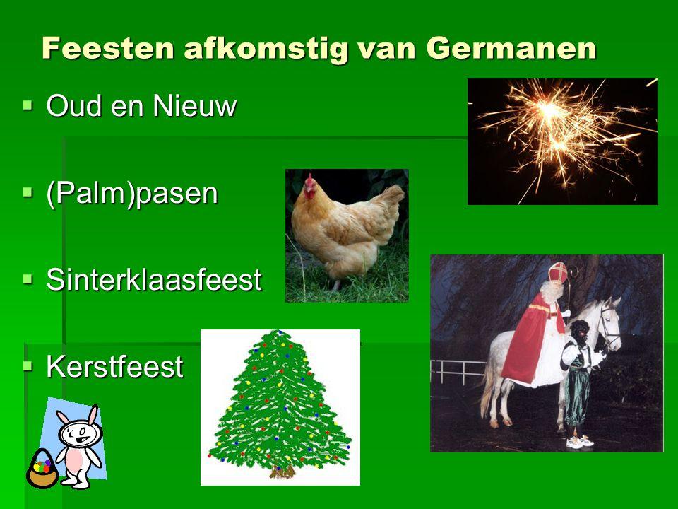Feesten afkomstig van Germanen  Oud en Nieuw  (Palm)pasen  Sinterklaasfeest  Kerstfeest