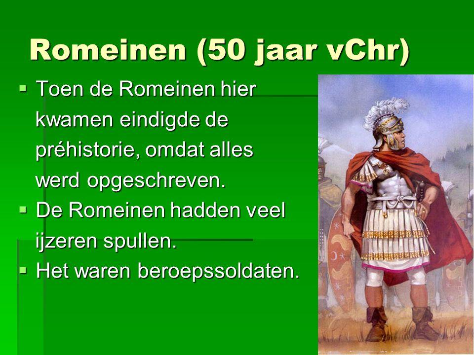 Romeinen (50 jaar vChr)  Toen de Romeinen hier kwamen eindigde de kwamen eindigde de préhistorie, omdat alles préhistorie, omdat alles werd opgeschre