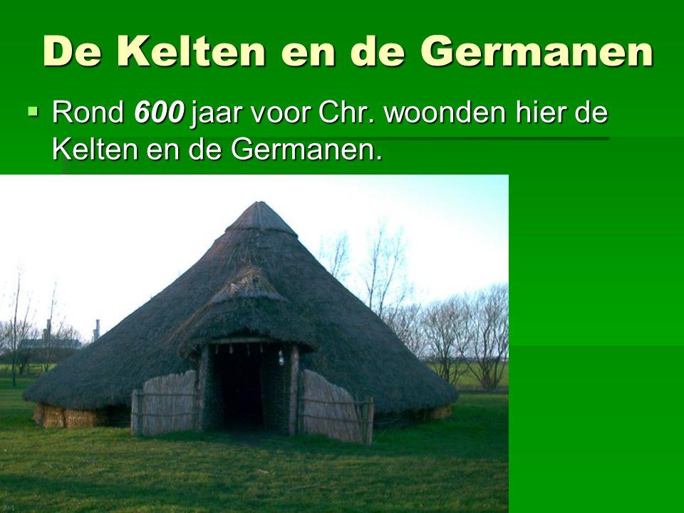 De Kelten en de Germanen  Rond 600 jaar voor Chr. woonden hier de Kelten en de Germanen.