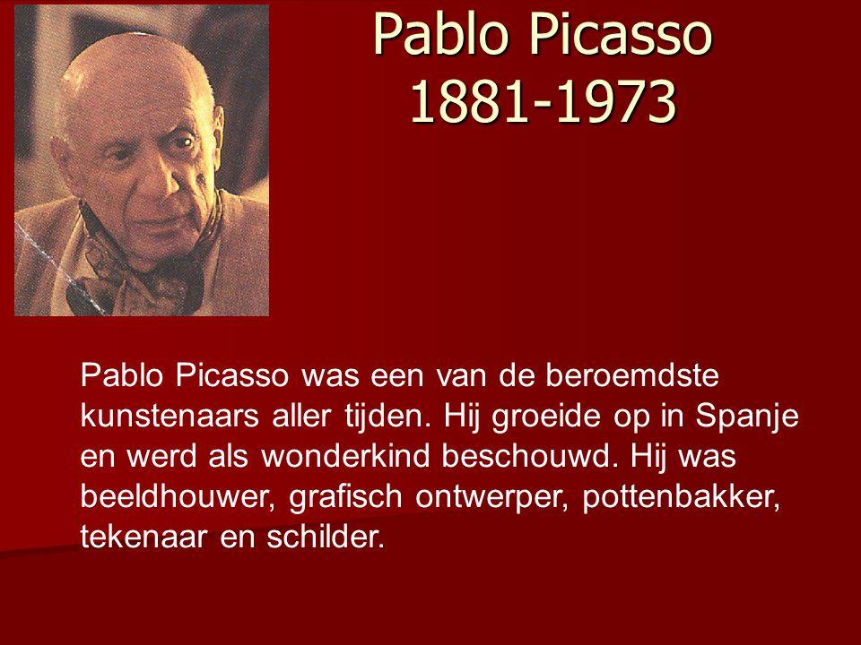 Pablo Picasso 1881-1973 Pablo Picasso was een van de beroemdste kunstenaars aller tijden. Hij groeide op in Spanje en werd als wonderkind beschouwd. H