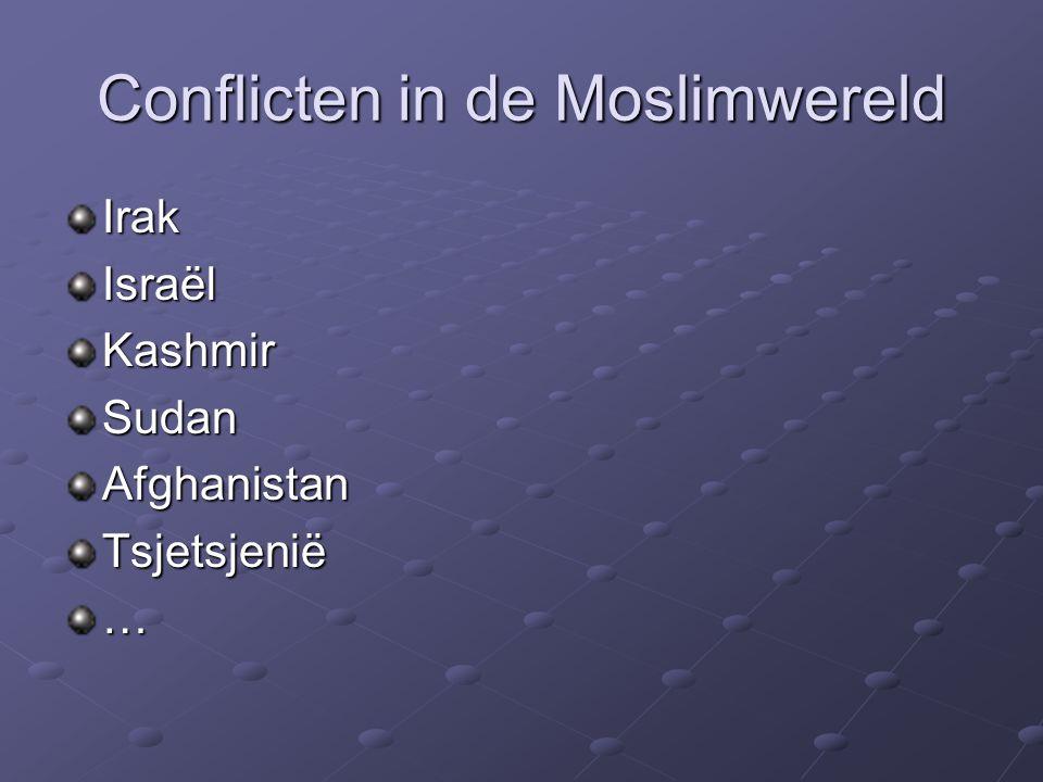 Conflicten in de Moslimwereld IrakIsraëlKashmirSudanAfghanistanTsjetsjenië…