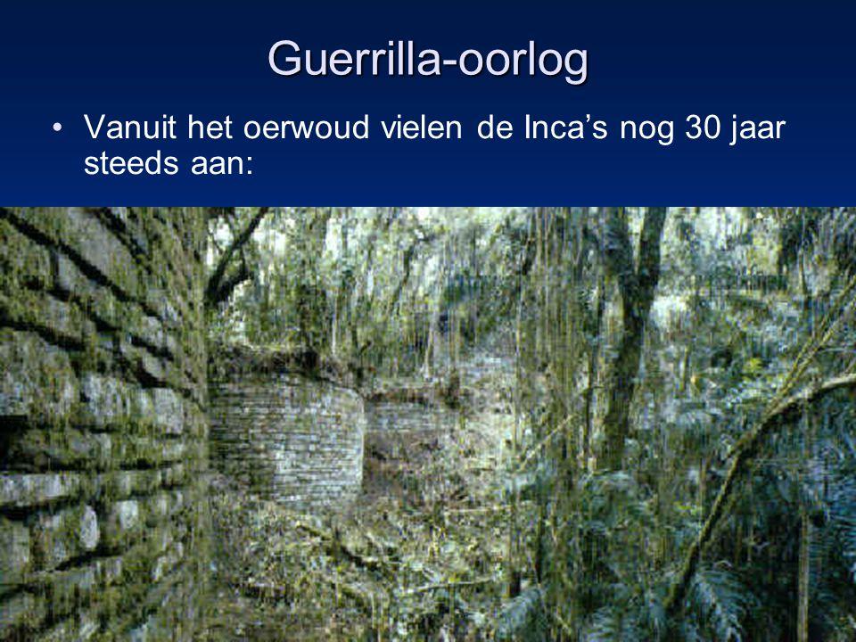 Guerrilla-oorlog Vanuit het oerwoud vielen de Inca's nog 30 jaar steeds aan:
