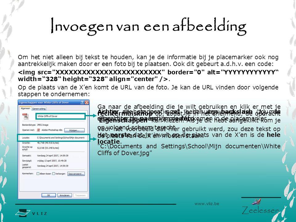 V L I Z www.vliz.be Zeelessen Invoegen van een afbeelding Om het niet alleen bij tekst te houden, kan je de informatie bij je placemarker ook nog aantrekkelijk maken door er een foto bij te plaatsen.