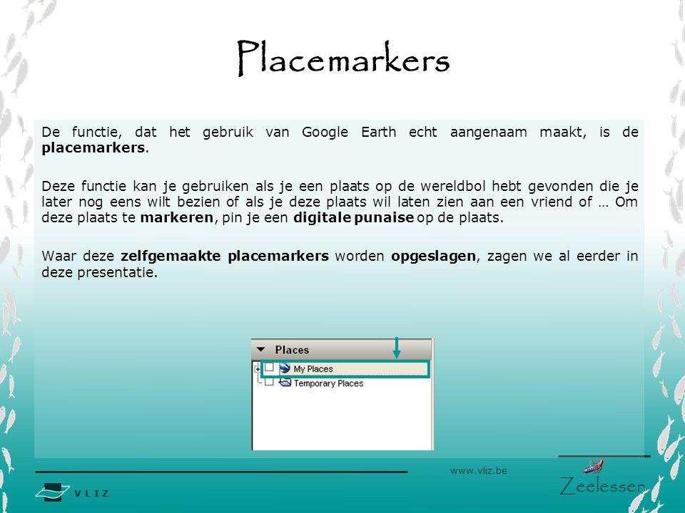 V L I Z www.vliz.be Zeelessen Maken van een placemarker De knop die je hiervoor moet gebruik vind je terug in deze werkbalk: Dit is het scherm dat wordt weergegeven wanneer je op de knop gedrukt hebt.