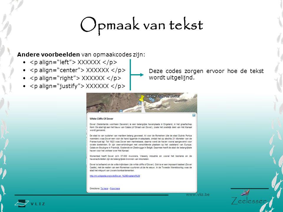 V L I Z www.vliz.be Zeelessen Opmaak van tekst Andere voorbeelden van opmaakcodes zijn: XXXXXX = een woord/tekst in het vet zetten = een woord/tekst schuin zetten = een woord/tekst onderlijnen