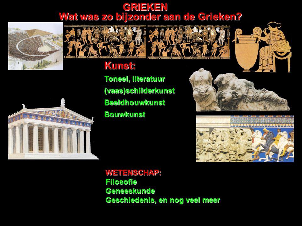 GRIEKEN Wat was zo bijzonder aan de Grieken? Kunst: Beeldhouwkunst Bouwkunst Toneel, literatuur WETENSCHAP:FilosofieGeneeskunde Geschiedenis, en nog v