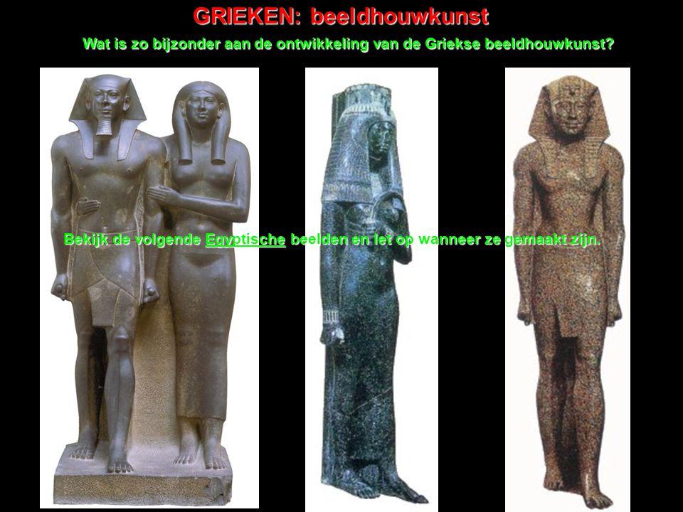 GRIEKEN: beeldhouwkunst Wat is zo bijzonder aan de ontwikkeling van de Griekse beeldhouwkunst? Bekijk de volgende Egyptische beelden en let op wanneer