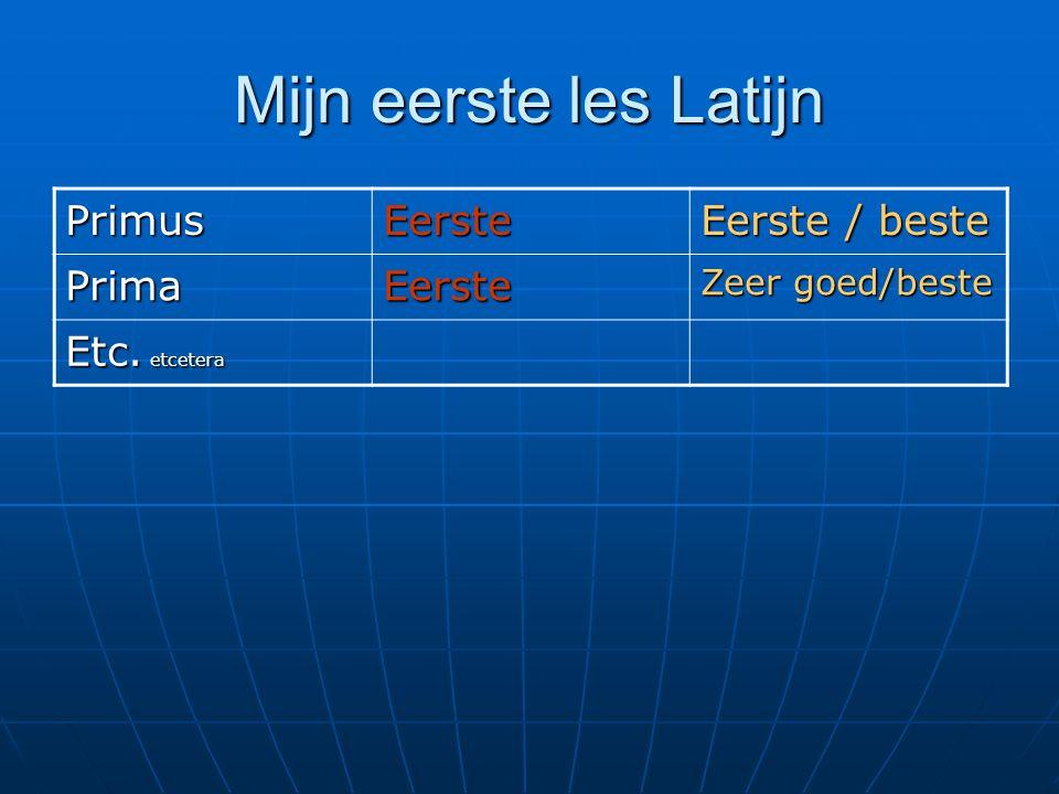 Mijn eerste les Latijn PrimusEerste Eerste / beste PrimaEerste Zeer goed/beste Etc. etcetera