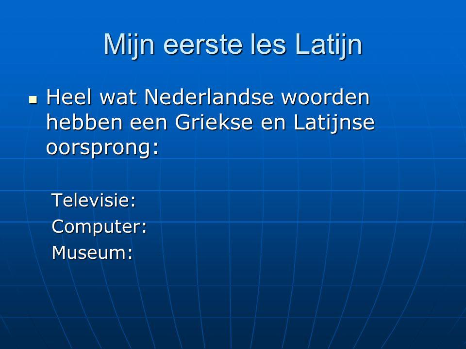 Mijn eerste les Latijn Heel wat Nederlandse woorden hebben een Griekse en Latijnse oorsprong: Heel wat Nederlandse woorden hebben een Griekse en Latijnse oorsprong:Televisie:Computer:Museum: