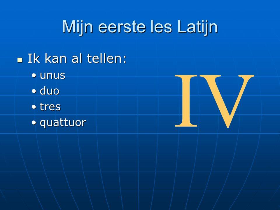 Mijn eerste les Latijn Ik kan al tellen: Ik kan al tellen: unusunus duoduo trestres quattuorquattuor IV