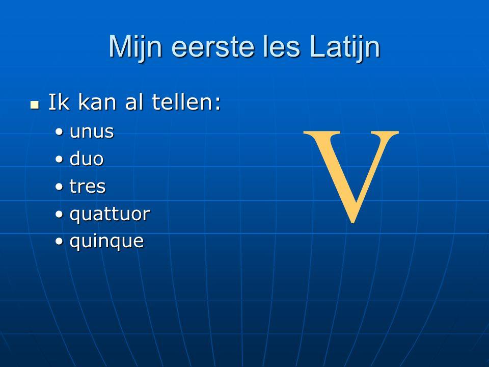 Mijn eerste les Latijn Ik kan al tellen: Ik kan al tellen: unusunus duoduo trestres quattuorquattuor quinquequinque V