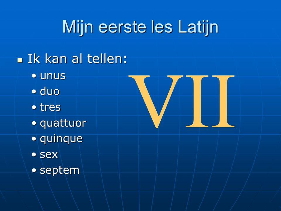 Mijn eerste les Latijn Ik kan al tellen: Ik kan al tellen: unusunus duoduo trestres quattuorquattuor quinquequinque sexsex septemseptem VII