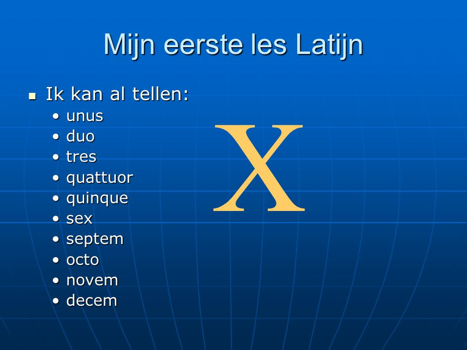 Mijn eerste les Latijn Ik kan al tellen: Ik kan al tellen: unusunus duoduo trestres quattuorquattuor quinquequinque sexsex septemseptem octoocto novemnovem decemdecem X
