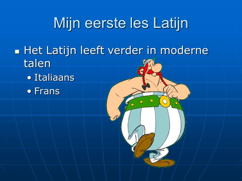 Mijn eerste les Latijn Het Latijn leeft verder in moderne talen Het Latijn leeft verder in moderne talen ItaliaansItaliaans FransFrans