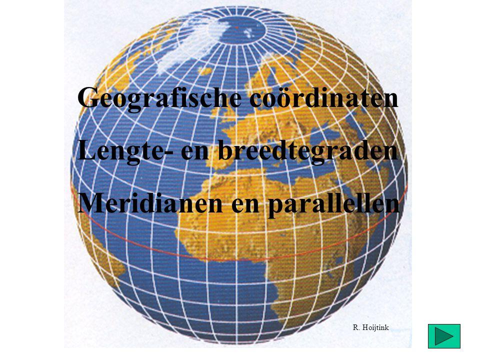 Geografische coördinaten Lengte- en breedtegraden Meridianen en parallellen R. Hoijtink