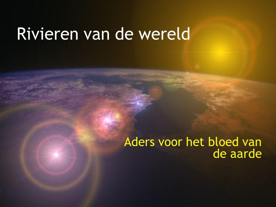 Rivieren van de wereld Aders voor het bloed van de aarde
