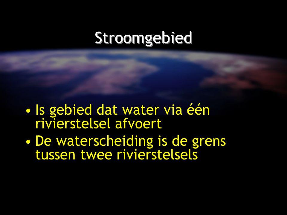 Stroomgebied Is gebied dat water via één rivierstelsel afvoert De waterscheiding is de grens tussen twee rivierstelsels